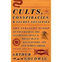 Cults, Conspiracies, and Secret Societies: The Straight Scoop on Freemasons, The Illuminati, Skull and Bones, Black…