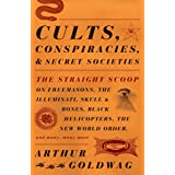 Cults, Conspiracies, and Secret Societies: The Straight Scoop on Freemasons, The Illuminati, Skull and Bones, Black Helicopte