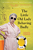 The Little Old Lady Behaving Badly: A Novel (League of Pensioners Book 3)