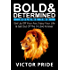 Bold & Determined - Volume Two: Get Up Off Your Ass, Enjoy Your Life, And Get Out Of The 9-5 Jive Forever