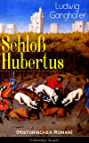 Schloß Hubertus (Historischer Roman) - Vollständige Ausgabe: Erfolgreichster Heimatroman des Autors von Das Gotteslehen, Lebenslauf eines Optimisten und Der Ochsenkrieg