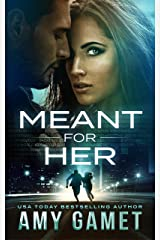 Meant for Her (Love and Danger, Book 1) Kindle Edition