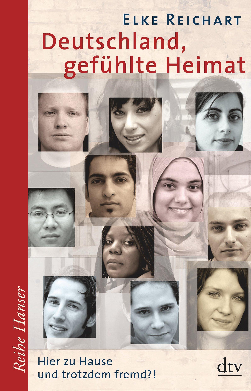 Deutschland, gefühlte Heimat: Hier zu Hause und trotzdem fremd?! (Reihe Hanser)