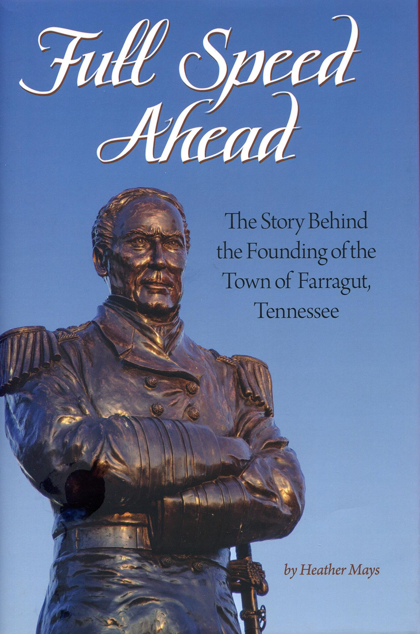 Download Full Speed Ahead The Story Behind the Founding of the Town of Farragut, Tennessee pdf