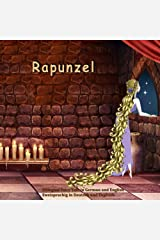 Rapunzel. Bilingual Fairy Tale in German and English. Zweisprachig in Deutsch und Englisch: Dual Language Illustrated Book for Children (German and English Edition) (German Edition) Kindle Edition