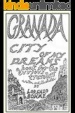 Granada, City of My Dreams (Wanderings Through Old Granada and its Moorish Palace, the Alhambra)