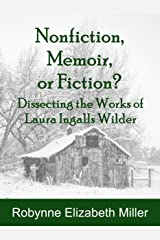 Nonfiction, Memoir, or Fiction?: Dissecting the Works of Laura Ingalls Wilder Kindle Edition