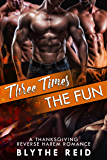 Three Times the Fun: A Reverse Harem Thanksgiving Love Story (English Edition)