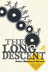 The Long Descent: A User's Guide to the End of the Industrial Age Kindle Edition