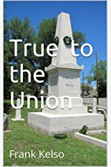 True to the Union: Frank Kelso Kindle Edition