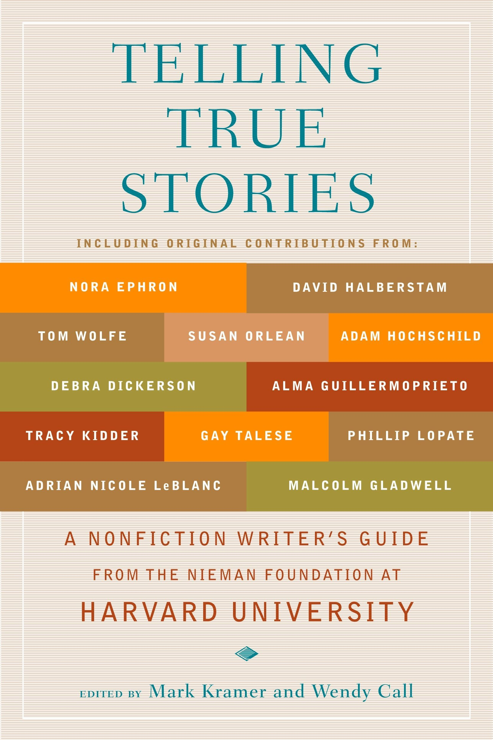 Telling True Stories  A Nonfiction Writers' Guide From The Nieman Foundation At Harvard University