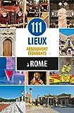 111 lieux absolument étonnants à Rome