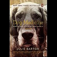 Dog Medicine: How My Dog Saved Me from Myself (English Edition)