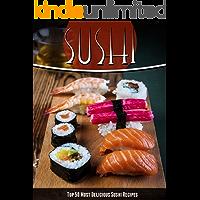 Sushi Recipes: The Top 50 Most Delicious Sushi Recipes (Recipe Top 50's Book 43)