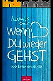 Wenn du wieder gehst: Eine Liebesgeschichte (German Edition)
