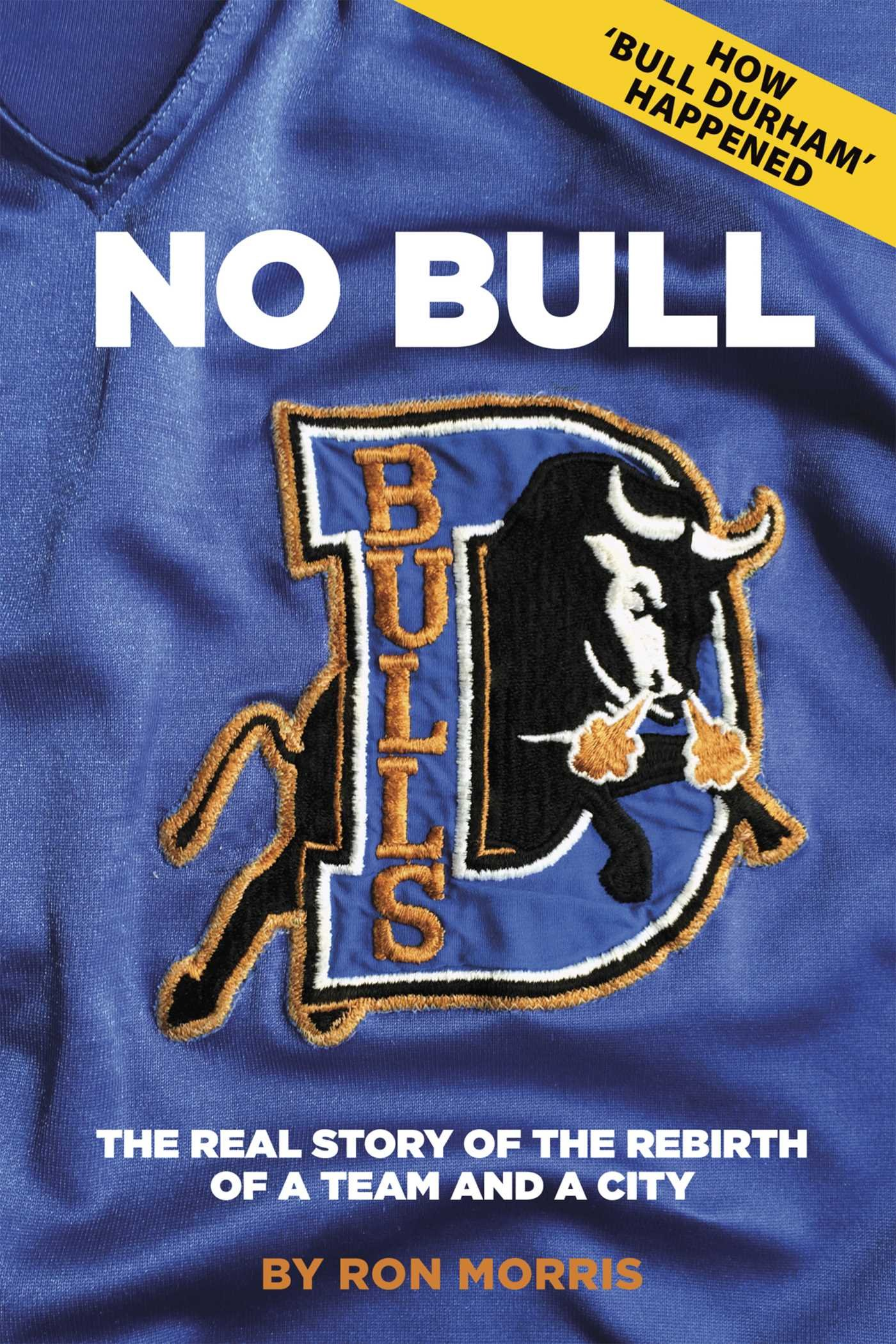 No Bull The Real Story Of The Durham Bulls And The Rebirth Of A