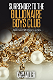Surrender to the Billionaire Boys Club (Billionaire Romance Series Book 2)