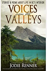 Voices from the Valleys: Stories & Poems about Life in BC's Interior Kindle Edition