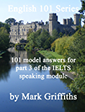 English 101 Series: 101 Model Answers for Part 3 of the IELTS Speaking Module (English Edition)