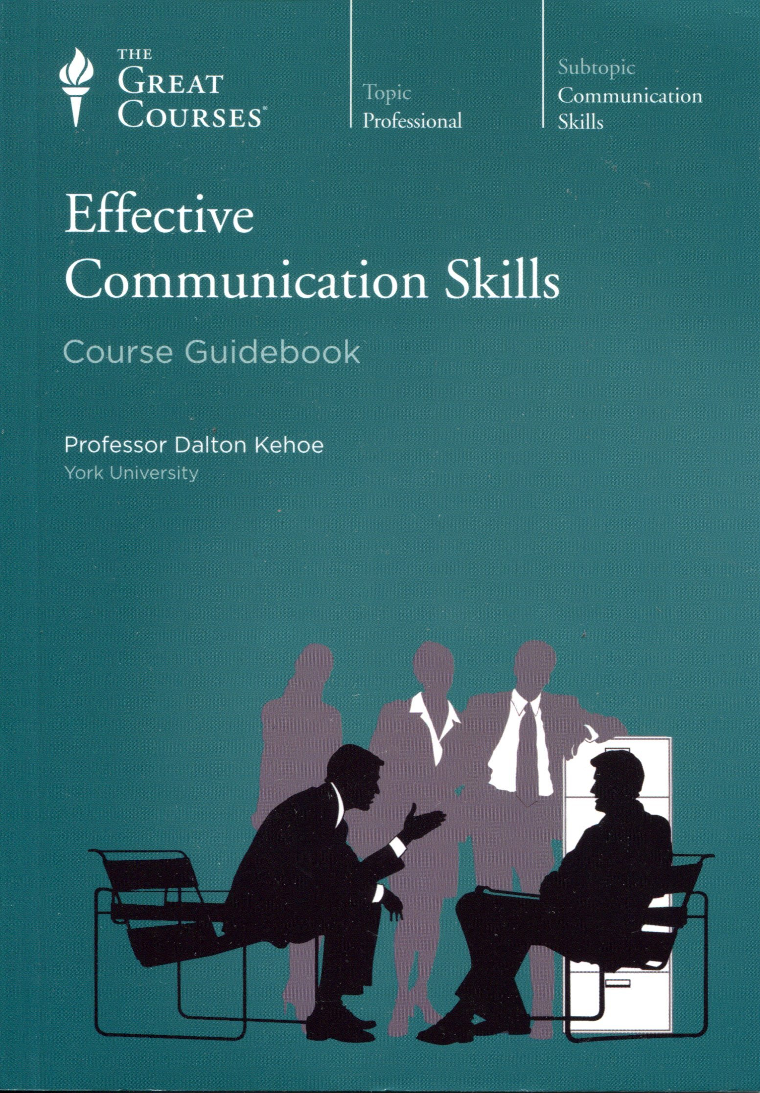 Effective Communication Skills (Course Guidebook) (Great Course #9331), Professor Dalton Kehoe