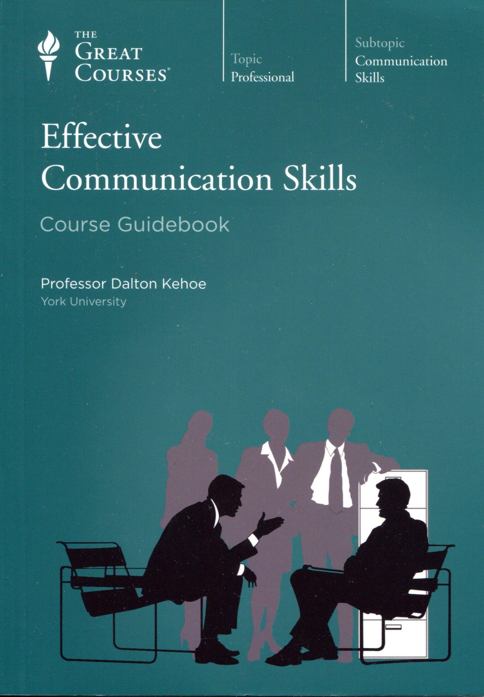 Effective Communication Skills (Course Guidebook) (Great Course #9331), Professor Dalton Kehoe