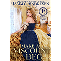 Make a Viscount Beg: Regency Romance (How to Reform a Rake Book 5)