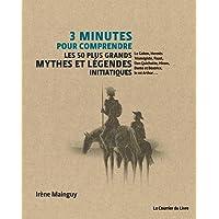 3 minutes pour comprendre 50 mythes et légendes initiatiques
