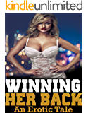 Winning Her Back (An Erotic Tale)