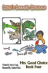Diego's Damaged Dinosaur (Mrs. Good Choice Book 4) Kindle Edition
