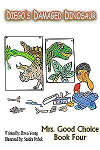 Diego's Damaged Dinosaur (Mrs. Good Choice Book 4)