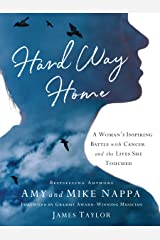 Hard Way Home: A Woman's Inspiring Battle with Cancer and the Lives She Touched Kindle Edition