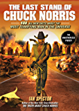 The Last Stand Of Chuck Norris: 400 All-New Facts About The Most Terrify