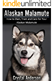 Alaskan Malamute: How to Own, Train and Care for Your Alaskan Malamute