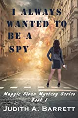 I ALWAYS WANTED TO BE A SPY: A MAGGIE SLOAN THRILLER (MAGGIE SLOAN MYSTERY SERIES Book 1) Kindle Edition