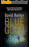 Blue Gold: A gripping climfic thriller