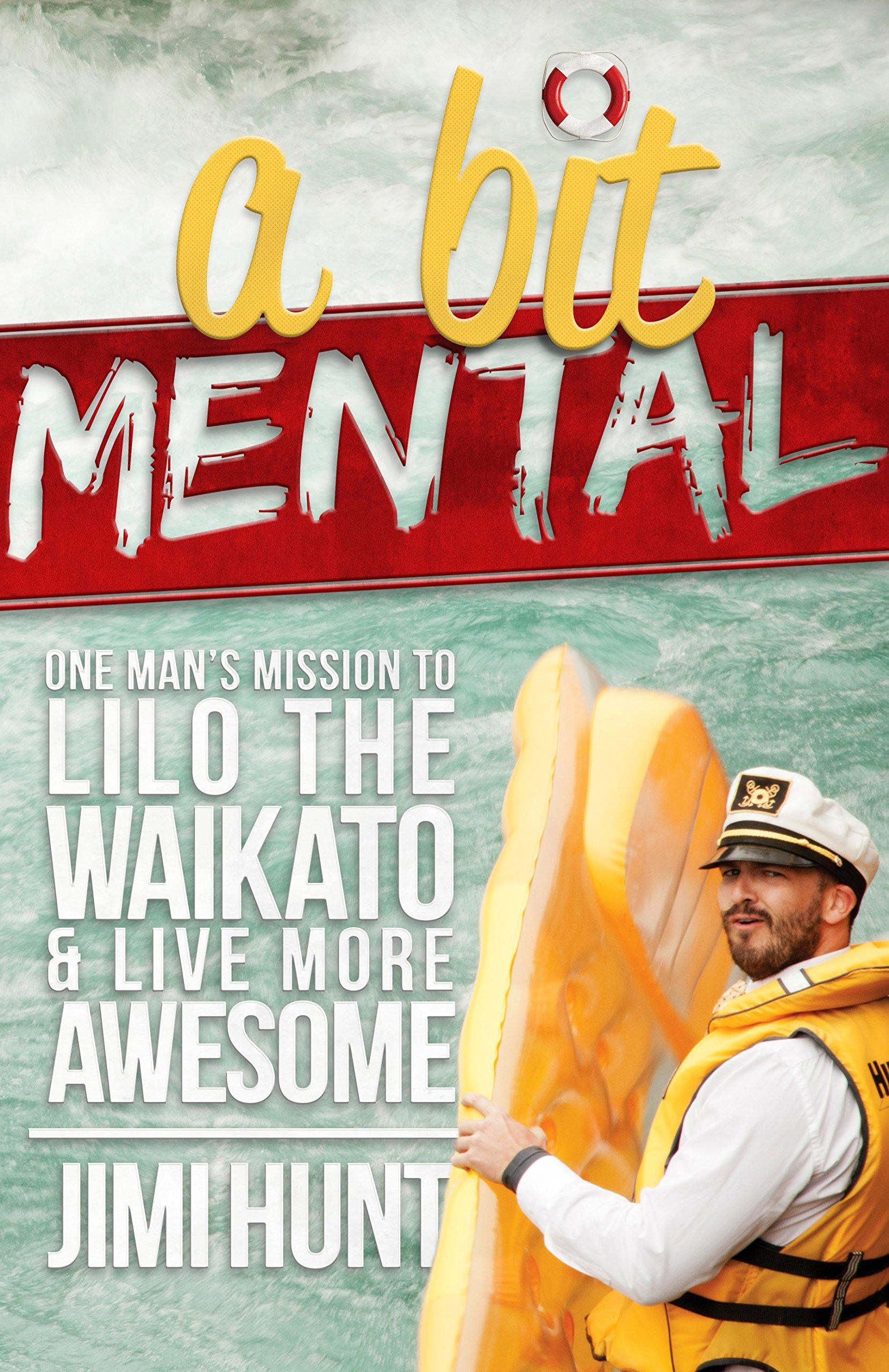 A Bit Mental: One Man's Mission to Lilo the Waikato pdf