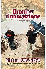 Droni per l'innovazione: Sistemi UAV e RPV - Applicazioni professionali dalla A alla Z (Italian Edition) Kindle Edition