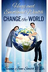 Hugs and Emotional Wealth Change the World Kindle Edition