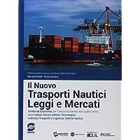 Il nuovo Trasporti nautici, leggi e mercati. Per il secondo biennio e il quinto anno degli Ist. tecnici nautici. Con ebook. Con espansione online