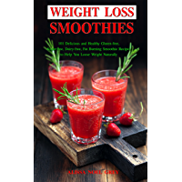 Weight Loss Smoothies: 101 Delicious and Healthy Gluten-free, Sugar-free, Dairy-free, Fat Burning Smoothie Recipes to…