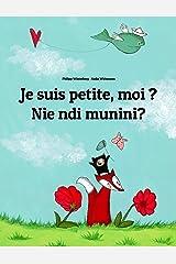 Je suis petite, moi ? Nie ndi munini?: Un livre d'images pour les enfants (Edition bilingue français-kikuyu) (Un livre international pour enfants destiné à tous les pays de la terre) (French Edition) Kindle Edition