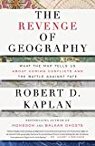 The Revenge of Geography: What the Map Tells Us About Coming Conflicts and the Battle Against Fate.