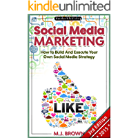 Social Media: Social Media Marketing - How To Build And Execute Your Own Internet Marketing Strategy with Facebook, Twitter, Youtube, LinkedIn and Instagram ... Selling On Amazon, FBA, Online Book 1)