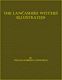 The Lancashire Witches (Illustrated)