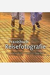 Praxisbuch Reisefotografie: Landschaften, Kulturen und Menschen fotografieren (German Edition) Kindle Edition