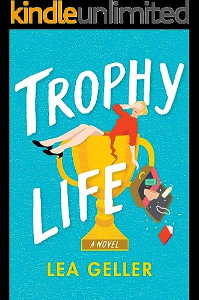 Trophy Life Kindle Edition By Geller Lea Literature Fiction Kindle Ebooks Amazon Com