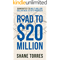 Road to $20 Million: Bankruptcy to Multi-Million Dollar Real Estate Producer (English Edition)