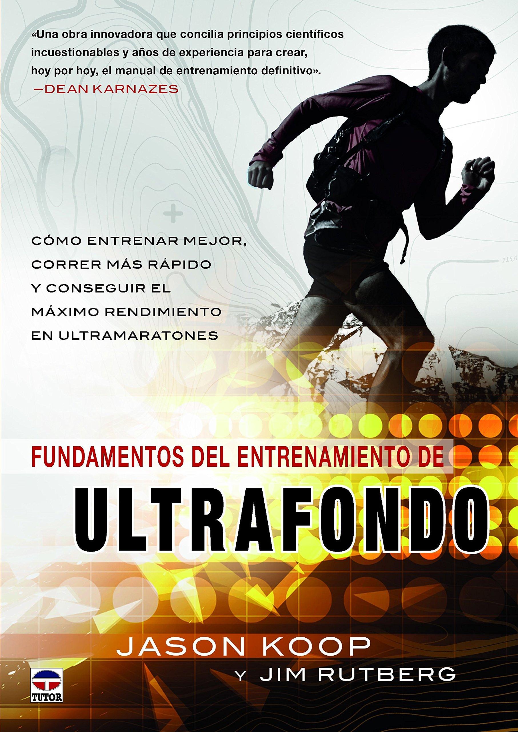 Fundamentos del entrenamiento de Ultrafondo Tapa blanda – 9 may 2017 Jason Koop Jim Rutberg Alberto Muñoz Soler Pedro González del Campo
