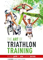 The Art Of Triathlon Training: A Proven Guide For