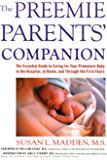 Preemie Parents' Companion: The Essential Guide to Caring for Your Premature Baby in the Hospital, at Home, and Through the Firs